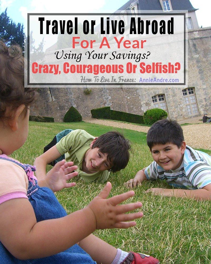 live abroad or travel the world for a year carouges or stupid